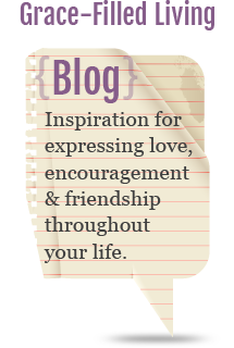 Grace-Filled Living (blog) - Inspiration for expressing love, encouragement and friendship throughout your life.